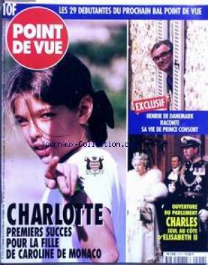 POINT DE VUE [No 2519] du 30/10/1996 - LES 10 DEBUTANTES DU PROCHAIN BAL POINT DE VUE - HENRIK DE DANEMARK RACONTE SA VIE DE PRINCE CONSORT - OUVERTURE DU PARLEMENT - CHARLES SEUL AU COTE D'ELISABETH II - CHARLOTTE - LA FILLE DE CAROLINE DE MONACO.