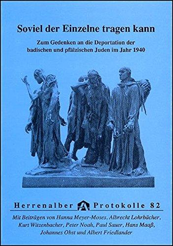 Soviel der Einzelne tragen kann: Zum Gedenken an die Deportation der badischen und pfälzischen Juden im Jahr 1940 (Herrenalber Protokolle) -