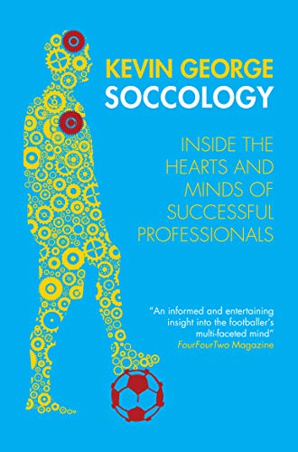 Soccology: Inside the hearts and minds of successful professionals (English Edition) por Kevin George