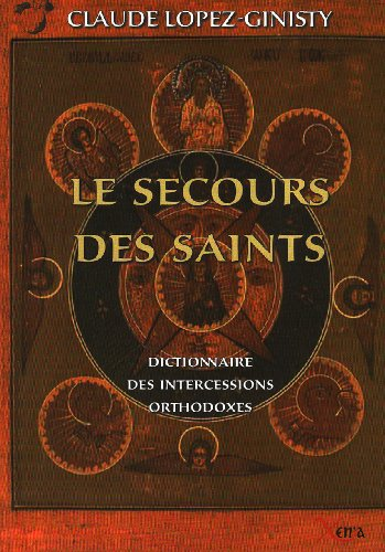 Le secours des saints : Dictionnaire des intercessions orthodoxes