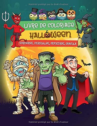 Livre de Coloriage Halloween: Dessins fantastiques d'Halloween pour enfants (sorcières, citrouilles, monstres, Dracula et plus encore)