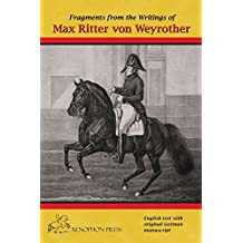 Fragments from the writings  of Max Ritter von Weyrother,  Austrian Imperial and Royal Oberbereiter: With a foreword by Andreas Hausberger, Chief ... and  an introduction by Daniel Pevsner FBHS