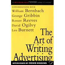 The Art of Writing Advertising: Conversations with Masters of the Craft: David Ogilvy, William Bernbach, Leo Burnett, Rosser Reeves (Advertising Age Classics Library)