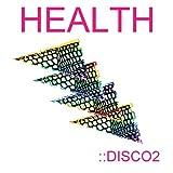 Songtexte von HEALTH - ::DISCO2