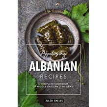 Appetizing Albanian Recipes: A Complete Cookbook of Middle-Eastern Dish Ideas! (English Edition)