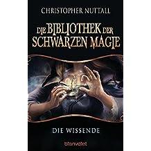 Die Bibliothek der Schwarzen Magie 1: Die Wissende