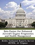 Data Fusion for Enhanced Aircraft Engine Prognostics and Health Management