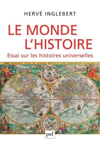 Le Monde, l'Histoire : Essai sur les histoires universelles par Hervé Inglebert