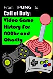 From Pong to Call of Duty: Video Game History for N00bs and Charity: Proceeds go to Child's Play
