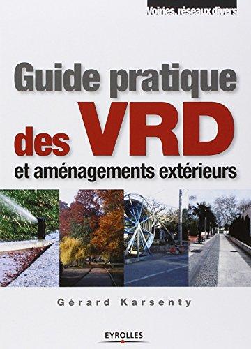 Guide pratique des VRD et aménagements extérieurs par Gérard Karsenty