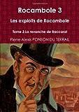 Cover of: Rocambole 3 Les exploits de Rocambole Tome 3 La revanche de Baccarat   Pierre Alexis Ponson Du Terrail