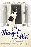 Margot at War: Love and Betrayal in Downing Street, 1912-1916 by Anne De Courcy front cover