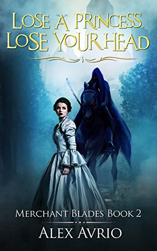 free kindle book Lose A Princess, Lose Your Head (Merchant Blades Book 2)