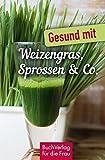 Gesund mit Weizengras, Sprossen & Co