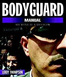 Bodyguard Manual - Revised Edition (Bodyguard Manual: Protection Techniques of Professionals) by Leroy Thompson (2006-02-19)