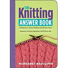 The Knitting Answer Book: Solutions to Every Problem You'll Ever Face; Answers to Every Question You'll Ever Ask by Margaret Radcliffe (2005-10-01)