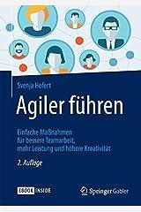 Agiler führen: Einfache Maßnahmen für bessere Teamarbeit, mehr Leistung und höhere Kreativität Gebundene Ausgabe