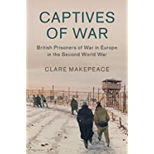 Captives of War: British Prisoners of War in Europe in the Second World War (Studies in the Social and Cultural History of Modern Warfare, Band 51)