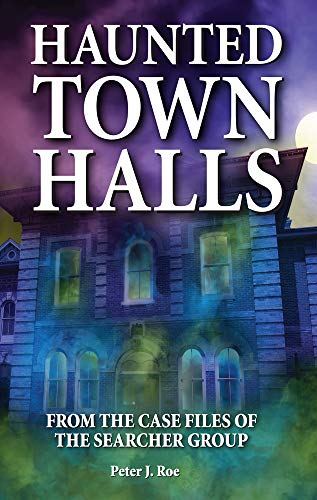 Haunted Town Halls: From the Case Files of the Searcher Group