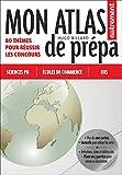 Mon atlas de prépa - Sciences Po, Ecoles de commerce, ENS
