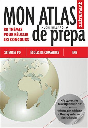 Mon atlas de prépa - 80 thèmes pour réussir les concours : Sciences Po, Ecoles de commerce, ENS par Hugo Billard