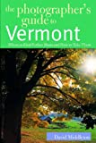The Photographer′s Guide to Vermont – Where to Find Perfect Shots & How to Take Them