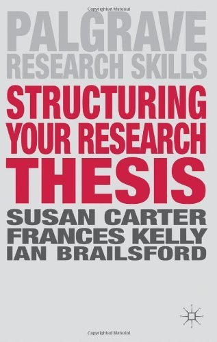 Structuring Your Research Thesis (Palgrave Research Skills) by Carter, Susan, Kelly, Frances, Brailsford, Ian (2012) Paperback