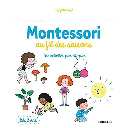 Montessori au fil des saisons: 70 activités pas à pas. Dès 2 ans.