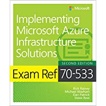 Exam Ref 70-533 Implementing Microsoft Azure Infrastructure Solutions (English Edition)