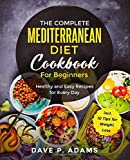 The Complete Mediterranean Diet Cookbook For Beginners: Healthy and Easy Recipes for Every Day