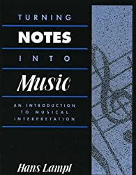 Turning Notes Into Music: Introduction to Musical Interpretation by Hans Lampl (1996-10-17)