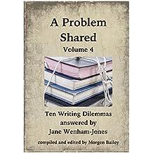 A Problem Shared - Volume Four: Ten Writing Dilemmas answered by Jane Wenham-Jones