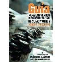Guía para emprender un negocio de cultivo de setas y otros hongos saprófitos