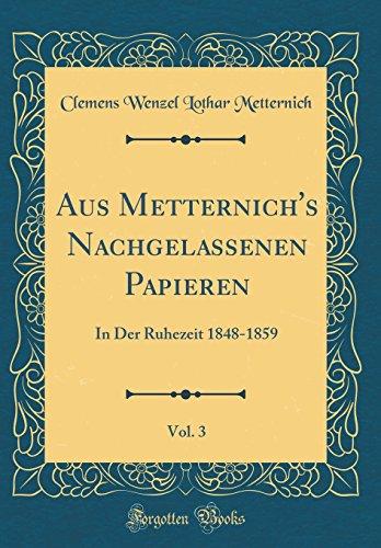Aus Metternich's Nachgelassenen Papieren, Vol. 3: In Der Ruhezeit 1848-1859 (Classic Reprint)