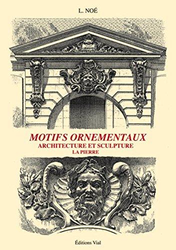 Motifs ornementaux : Architecture et sculpture volume 2 : pierre
