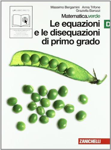 Matematica.verde. Vol. D. Verde: Le equazioni e le disequazioni di primo grado. Per le Scuole superiori. Con espansione online