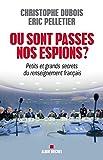 Où sont passés nos espions ? : Petits et grands secrets du renseignement français (ESSAIS DOC.) (French Edition)