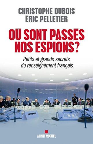Où sont passés nos espions ? : Petits et grands secrets du renseignement français