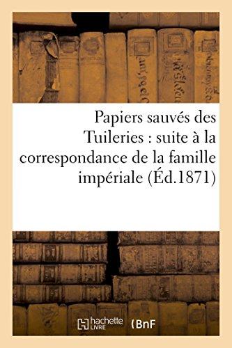 Papiers sauvés des Tuileries : suite à la correspondance de la famille impériale par Robert Halt