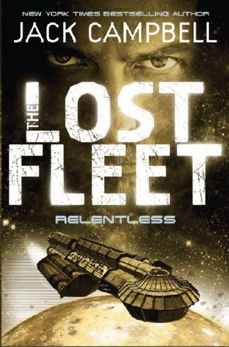 The Lost Fleet: Relentless (Book 5) (Lost Fleet 5)