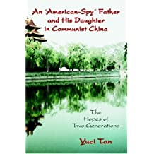 An American-Spy Father and His Daughter in Communist China: The Hopes of Two Generations by Yuci Tan (2008-12-31)