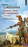 Guerre civile et compromis 1559-1598 par Garrisson