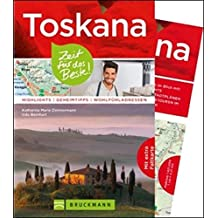 Toskana Reiseführer: Zeit für das Beste. Highlights, Geheimtipps und Wohlfühladressen. Ein Italien-Reiseführer zu den Highlights der Toskana. Sehenswürdigkeiten, Insidertipps und Toskana-Karte.