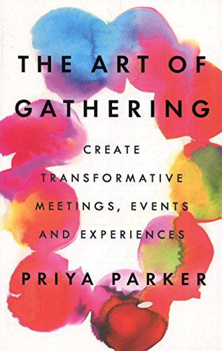 The Art of Gathering: Create Transformative Meetings, Events and Experiences por Priya Parker
