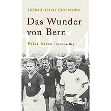 Fußball spielt Geschichte: Das Wunder von Bern 1954