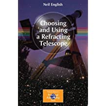 Choosing and Using a Refracting Telescope (The Patrick Moore Practical Astronomy Series) by Neil English (2010-09-29)