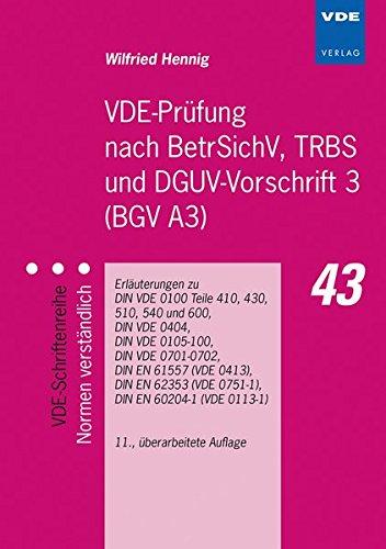 Download VDE-Prüfung nach BetrSichV, TRBS und DGUV-Vorschrift 3 (BGV A3): Erläuterungen zu DIN VDE 0100 Teile 410, 430, 510, 540 und 600, DIN VDE 0404, DIN VDE ... (VDE-Schriftenreihe – Normen verständlich)