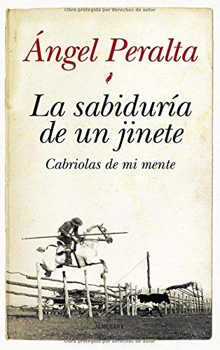 La sabiduría de un jinete. Cabriolas de mi mente (Ecuestre) por Ángel Peralta Pineda