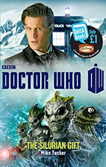 Doctor Who: The Silurian Gift (Doctor Who: Quick Reads Book 7) by [Tucker, Mike]