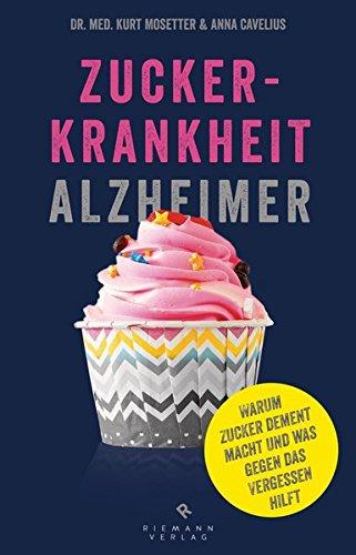 Zuckerkrankheit Alzheimer: Warum Zucker dement macht und was gegen das Vergessen hilft. -